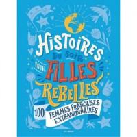 Histoires du soir pour filles rebelles 100 femmes française extraordinaires