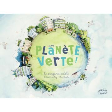 Une planète verte : Les énergies renouvelables