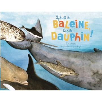 Splash la baleine, hop le dauphin ! Les cétacés.